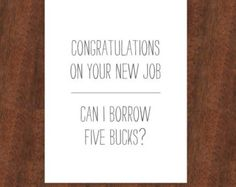 Congratulations on Your New Job | Can I Borrow Five Bucks greeting card; for siblings, family and friends CAN BE Personalized