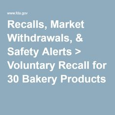 Recalls, Market Withdrawals, & Safety Alerts > Voluntary Recall for 30 Bakery Products
