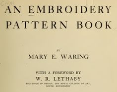 "Free Embroidery Patterns Book Online ""This gem is a book published in 1917 titled An Embroidery Pattern Book and written by Mary E. Waring."""