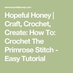 Hopeful Honey | Craft, Crochet, Create: How To: Crochet The Primrose Stitch - Easy Tutorial