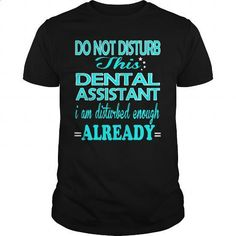 DENTAL ASSISTANT - DISTURB - #women #t shirt companies. ORDER NOW => https://www.sunfrog.com/LifeStyle/DENTAL-ASSISTANT--DISTURB-101170908-Black-Guys.html?60505