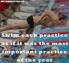 """Swim each practice as if it was the most important practice of the year."""