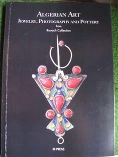 Dr David ROUACH: ALGERIAN ART. Jewelry, Photography and Pottery from Rouach Collection LIVRE SUR LES ARTS ANCIENS EN ALGERIE: bijoux, photographies, poteries.