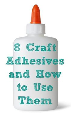 A list of eight popular craft adhesives - and when to use them!