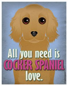 Cocker Spaniel Art Print All You Need is by DogsIncorporated