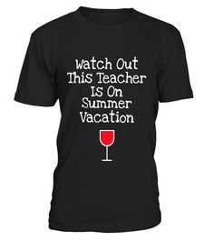Funny Teacher Summer Vacation Wine T-Shirt - Limited Edition