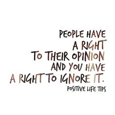 other people's opinion should determine your life.