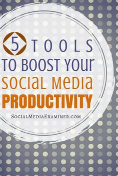 5 Tools to Boost Your Social Media Productivity