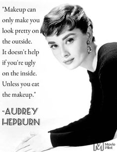 """Makeup can only make you look pretty on the outside"" — Audrey Hepburn #NoMakeup"