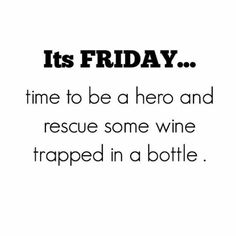 I'll rescue you! #WineHumor Should read its 5 o'clock somewhere...