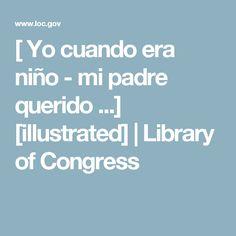 [ Yo cuando era niño - mi padre querido ...] [illustrated] | Library of Congress