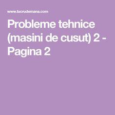 Probleme tehnice (masini de cusut) 2 - Pagina 2