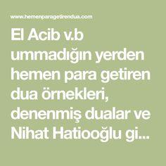 El Acib v.b ummadığın yerden hemen para getiren dua örnekleri, denenmiş dualar ve Nihat Hatiooğlu gibi ünlü hocaların tavsiye ettikleri dualar..