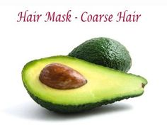 Coarse Hair:  A deep-conditioning hair mask that will combat rough, dry hair. Mix half avocado with, 1 tablespoon of honey and 2 tablespoons of olive oil. Massage into your hair.