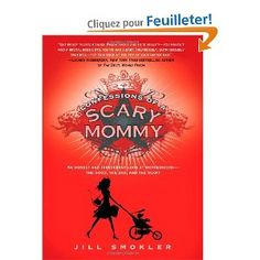 Confessions of a Scary Mommy: An Honest and Irreverent Look at Motherhood - the Good, the Bad, and the Scary: Amazon.fr: Jill Smokler: Livres anglais et étrangers