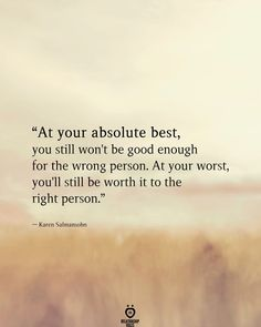 """""""At your absolute best, you still won't be good enough for the wrong person - Life Quotes - """"At your absolute best, you still won& be good enough for the wrong person. At your worst, - You Are Enough Quote, Not Good Enough Quotes, True Quotes, Motivational Quotes, Inspirational Quotes, Qoutes, Quotes Positive, Quotes For Him, Quotes To Live By"""