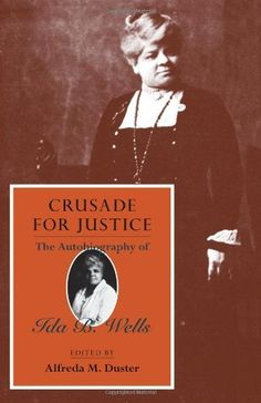 Crusade for Justice: The Autobiography of Ida B. Wells (Negro American Biographies and Autobiographies), http://www.amazon.com/dp/0226893448/ref=cm_sw_r_pi_awdm_jXNhwb1T7C83F