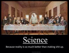 Science - who wouldn't in their right mind love to be at that supper?
