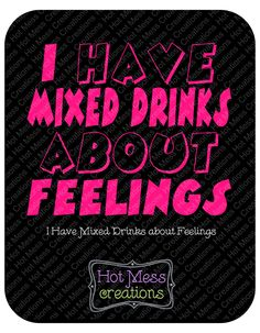 I Have Mixed Drinks about Feelings SVG Download by HotMessCreations on Etsy https://www.etsy.com/listing/501398765/i-have-mixed-drinks-about-feelings-svg