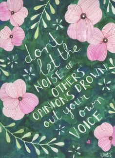 """""""Don't let the noise of others opinions drown out your own voice."""" —Steve Jobs"""
