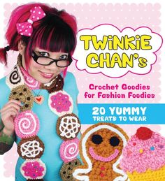 Twinkie Chan's Crochet Goodies for Fashion Foodies Book