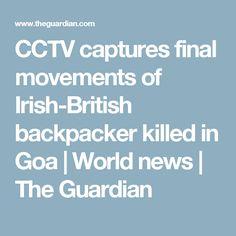 CCTV captures final movements of Irish-British backpacker killed in Goa | World news | The Guardian
