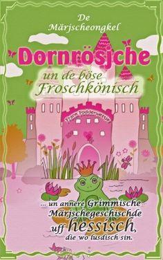 Dornrösjche un de böse Froschkönisch: ... un annere grimmische Märjschegeschischde uff hessisch, die wo lusdisch sin von Frank Fodderwestje http://www.amazon.de/dp/1523312270/ref=cm_sw_r_pi_dp_Vf00wb0CXHM2J