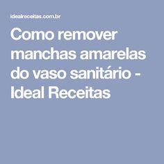 Como remover manchas amarelas do vaso sanitário - Ideal Receitas