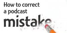 Learn how to fix a podcast when you make a mistake, even if you already published!