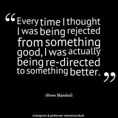 """Every time I thought I was being rejected from something good, I was actually being re-directed to something better."" - Steve Maraboli #quote"