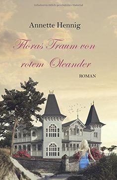 Floras Traum von rotem Oleander von Annette Hennig http://www.amazon.de/dp/1523313196/ref=cm_sw_r_pi_dp_Z3wbxb035AHKQ