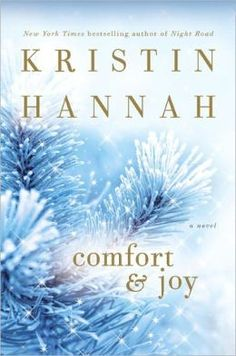 Comfort and Joy - Kristin Hannah...just finished reading... good holiday book, with an unexpected twist