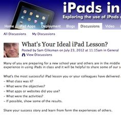 "Lots of great input and ideas on the ""Ideal iPad Lesson"" http://ipadeducators.ning.com/forum/topics/what-s-your-ideal-ipad-lesson"
