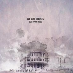 We Are Ghosts - Old Town Hall (2012)
