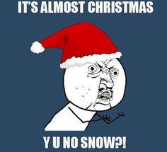 funny Christmas snow Y U NO meme