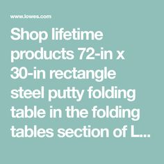 40 At Lowes Lifetime Products 72 In X 30 Rectangle Steel Putty Folding Table Fall Season Pinterest Tables And Patios