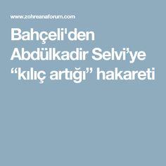 """Bahçeli'den Abdülkadir Selvi'ye """"kılıç artığı"""" hakareti"""