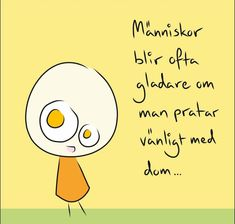Herregud - Människor blir..... Smile Quotes, Cute Quotes, Best Quotes, Proverbs Quotes, Good Student, Smileys, Child Safety, Wise Words, Feel Good