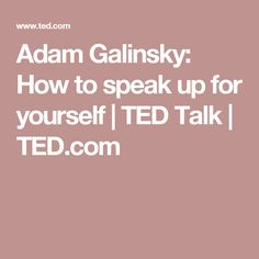 Adam Galinsky: How to speak up for yourself | TED Talk | TED.com