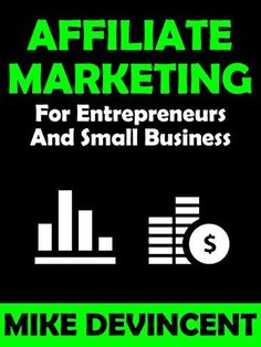 Affiliate Marketing For Entrepreneurs And Small Business: Learn How To Tap Into The Exci...