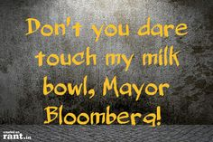Don't you dare touch my milk bowl, Mayor Bloomberg! | A rant by RufustheRantCat on Rant.in