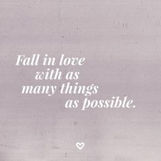 Inspirational Quotes: Fall in #love with as many things as possible. Weekend #inspiration. #quote #wisewords