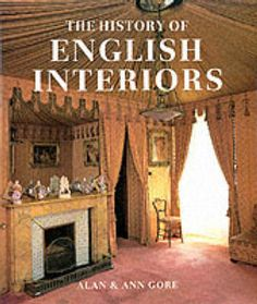 The History of English Interiors By Alan and Ann Gore