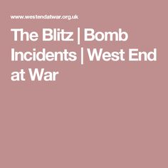 The Blitz | Bomb Incidents | West End at War The Blitz, West End, War, Brixton