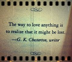 "Help Thyself_Words_""The way to love anything is to realize that it might be lost. Chesterson Love this. Great Quotes, Quotes To Live By, Me Quotes, Inspirational Quotes, Being Lost Quotes, Book Quotes, Cool Words, Wise Words, Rebel"