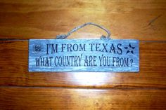 """Texas sign """"I'm From Texas What Country Are. Texas Signs, Lone Star State, Cowboys, Southern, Florida, Felt, Wall Decor, God, Country"""