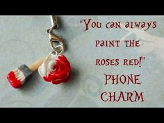 """You can always paint the roses red!"" PHONE CHARM {Polymer Clay Tutorial} - Alice in Wonderland - YouTube"