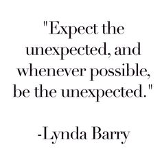 Be the #unexpected. The unexpected messages are often #unforgettable.
