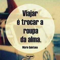 "[Translation:""Travel and change the clothes of the soul."" Mario Quintana] ""Viajar é trocar a roupa da alma."""