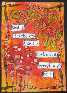 Smile...it is the key that fits the lock of everybody's heart.